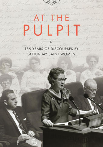 "New Book ""At the Pulpit"" Publishes 185 Years of Discourses by Latter-day Saint Women"