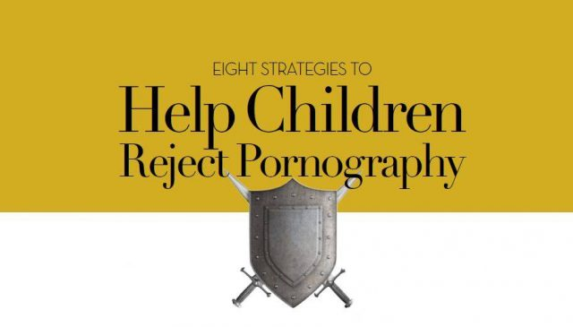 Eight Strategies to Help Children Reject Pornography