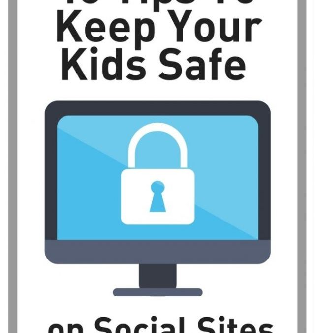 10 Tips To Keep Your Kids Safe on Social Media