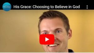 "Video: His Grace ""Choosing to Believe in God"""