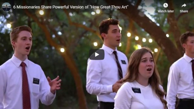 "6 Missionaries Share Powerful Version of ""How Great Thou Art"""
