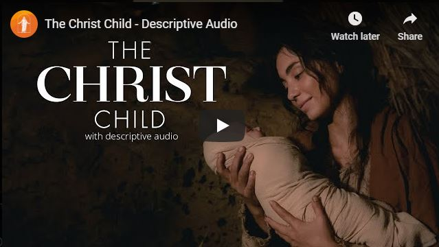 "#LightTheWorld video ""The Christ Child"" in Descriptive Audio"