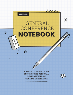 General Conference Notebook April 2021 Helps You Prepare