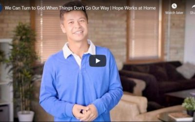 Hope Works Video: We Can Turn to God When Things Don't Go Our Way