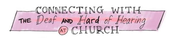 Connecting with the Deaf and Hard of Hearing at Church, What to Do (and Not Do)