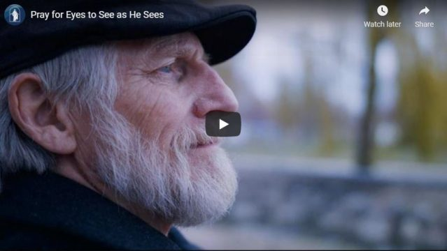 VIDEO: Pray for Eyes to See as He Sees